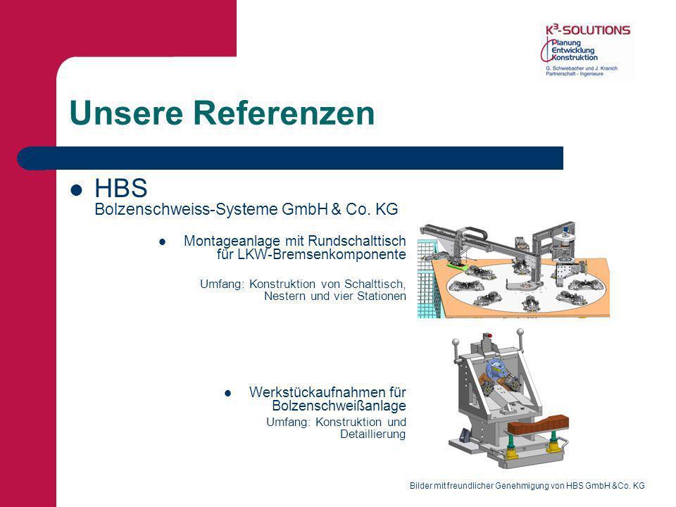 Unsere Referenzen HBS Bolzenschweiss-Systeme GmbH & Co. KG Montageanlage mit Rundschalttisch für LKW-Bremsenkomponente Umfang: Konstruktion von Schalt