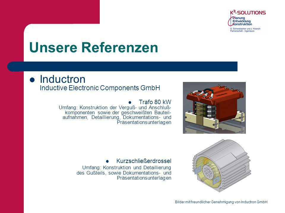 Unsere Referenzen Inductron Inductive Electronic Components GmbH Trafo 80 kW Umfang: Konstruktion der Verguß- und Anschluß- komponenten sowie der gesc