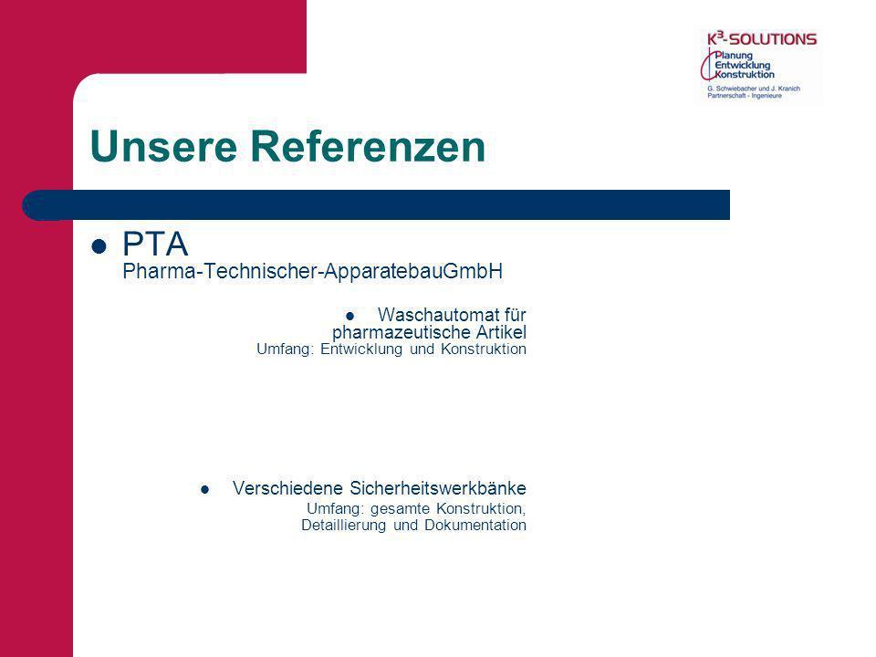 Unsere Referenzen PTA Pharma-Technischer-ApparatebauGmbH Waschautomat für pharmazeutische Artikel Umfang: Entwicklung und Konstruktion Verschiedene Si