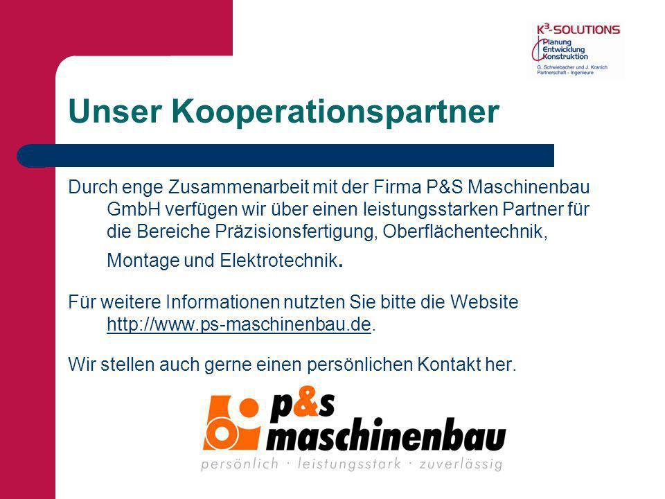 Unser Kooperationspartner Durch enge Zusammenarbeit mit der Firma P&S Maschinenbau GmbH verfügen wir über einen leistungsstarken Partner für die Berei
