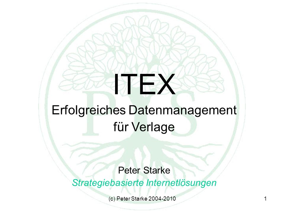 (c) Peter Starke 2004-20101 ITEX Erfolgreiches Datenmanagement für Verlage Peter Starke Strategiebasierte Internetlösungen