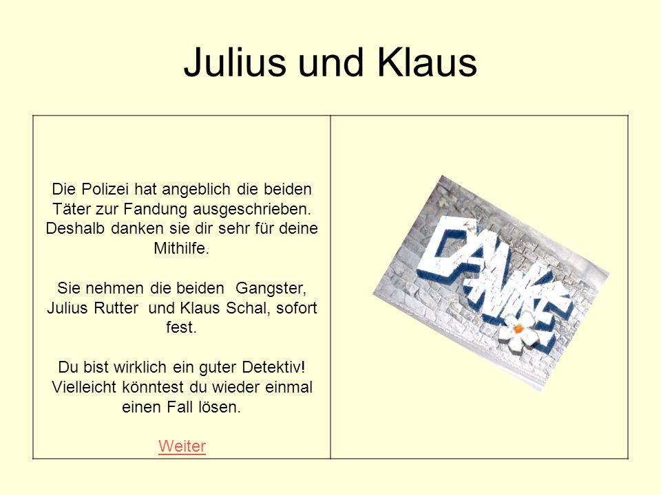 Julius und Klaus Die Polizei hat angeblich die beiden Täter zur Fandung ausgeschrieben.