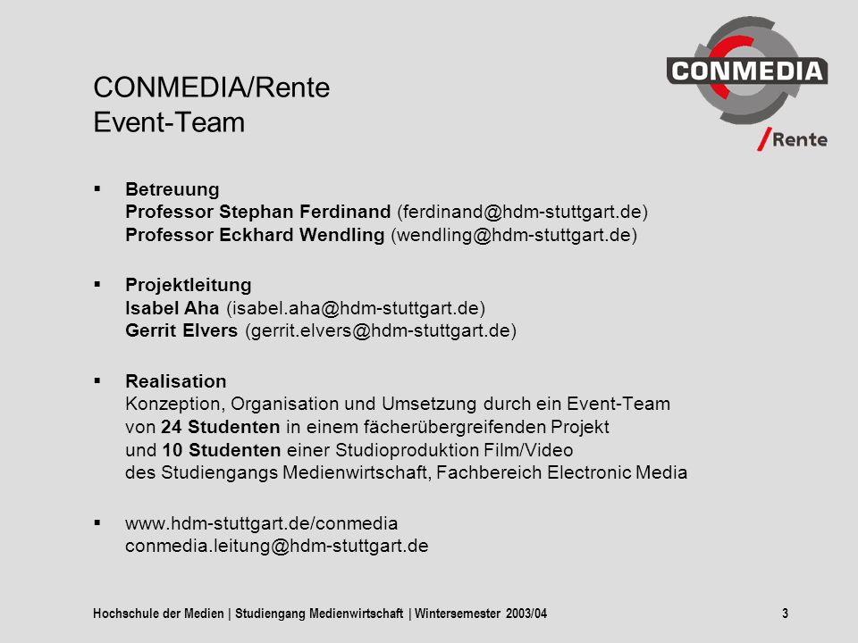3 CONMEDIA/Rente Event-Team Betreuung Professor Stephan Ferdinand (ferdinand@hdm-stuttgart.de) Professor Eckhard Wendling (wendling@hdm-stuttgart.de) Projektleitung Isabel Aha (isabel.aha@hdm-stuttgart.de) Gerrit Elvers (gerrit.elvers@hdm-stuttgart.de) Realisation Konzeption, Organisation und Umsetzung durch ein Event-Team von 24 Studenten in einem fächerübergreifenden Projekt und 10 Studenten einer Studioproduktion Film/Video des Studiengangs Medienwirtschaft, Fachbereich Electronic Media www.hdm-stuttgart.de/conmedia conmedia.leitung@hdm-stuttgart.de