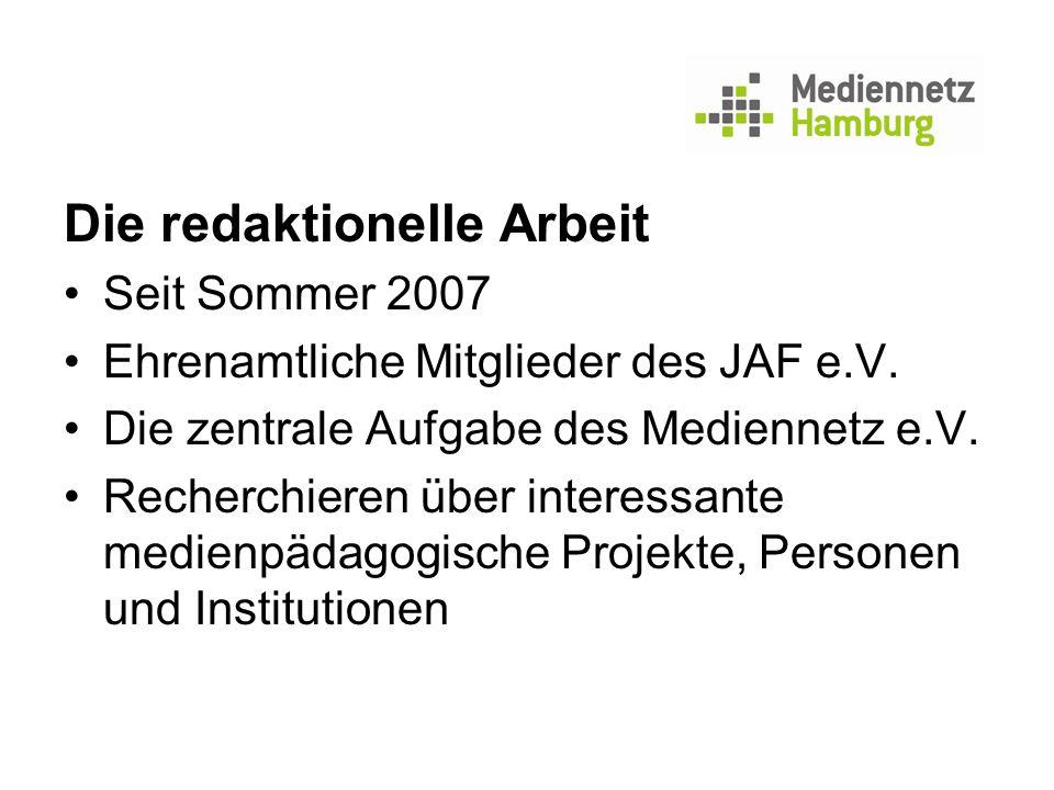 Die redaktionelle Arbeit Seit Sommer 2007 Ehrenamtliche Mitglieder des JAF e.V. Die zentrale Aufgabe des Mediennetz e.V. Recherchieren über interessan