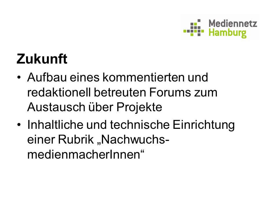 Zukunft Aufbau eines kommentierten und redaktionell betreuten Forums zum Austausch über Projekte Inhaltliche und technische Einrichtung einer Rubrik N