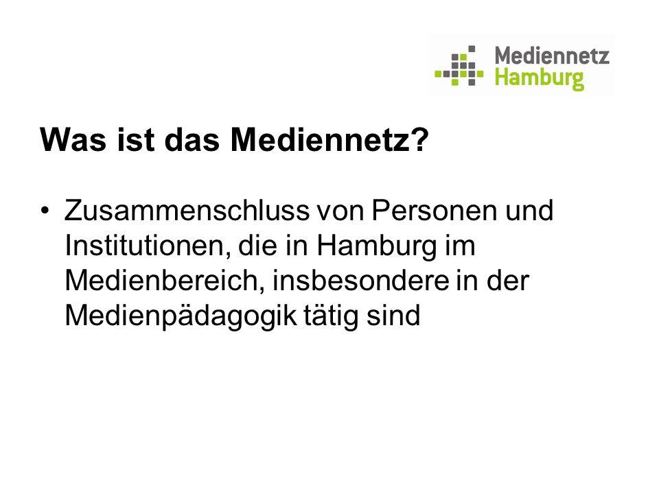 Was ist das Mediennetz? Zusammenschluss von Personen und Institutionen, die in Hamburg im Medienbereich, insbesondere in der Medienpädagogik tätig sin