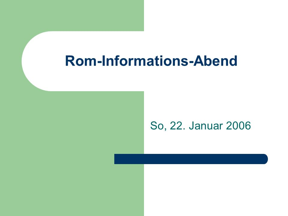 Rom-Informations-Abend So, 22. Januar 2006