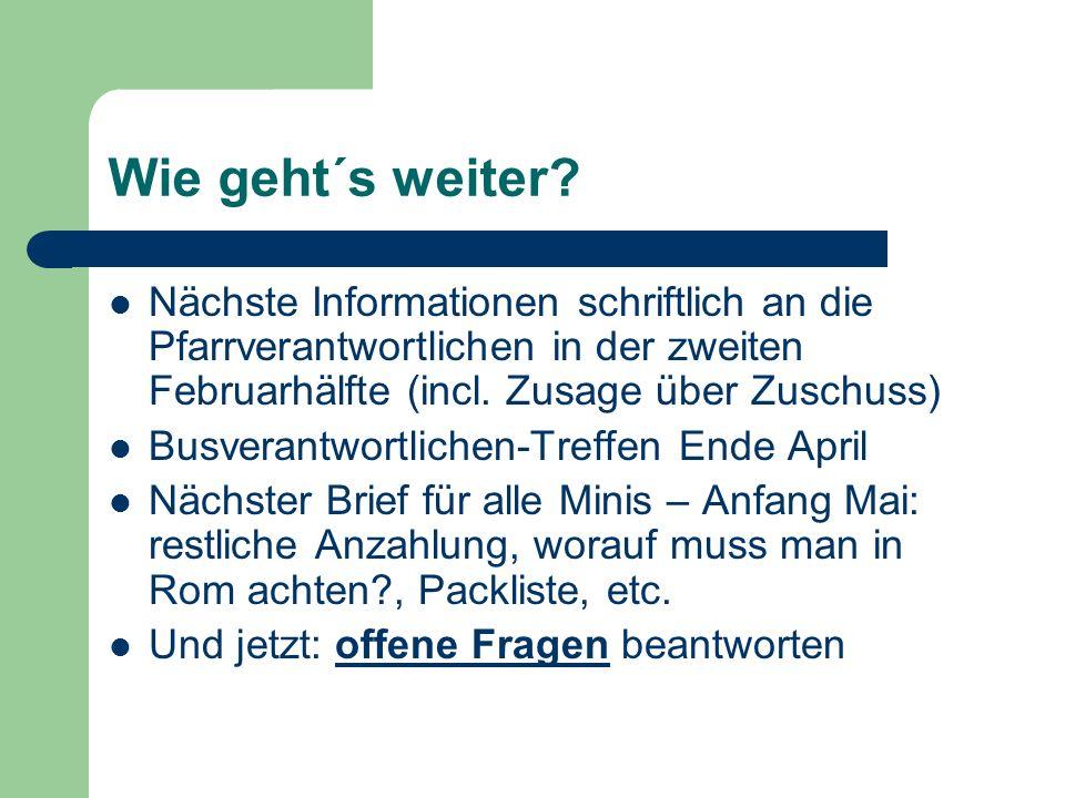 Wie geht´s weiter? Nächste Informationen schriftlich an die Pfarrverantwortlichen in der zweiten Februarhälfte (incl. Zusage über Zuschuss) Busverantw