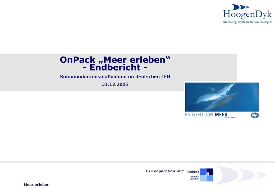 Meer erleben In Kooperation mit: OnPack Meer erleben - Endbericht - Kommunikationsmaßnahme im deutschen LEH 31.12.2005