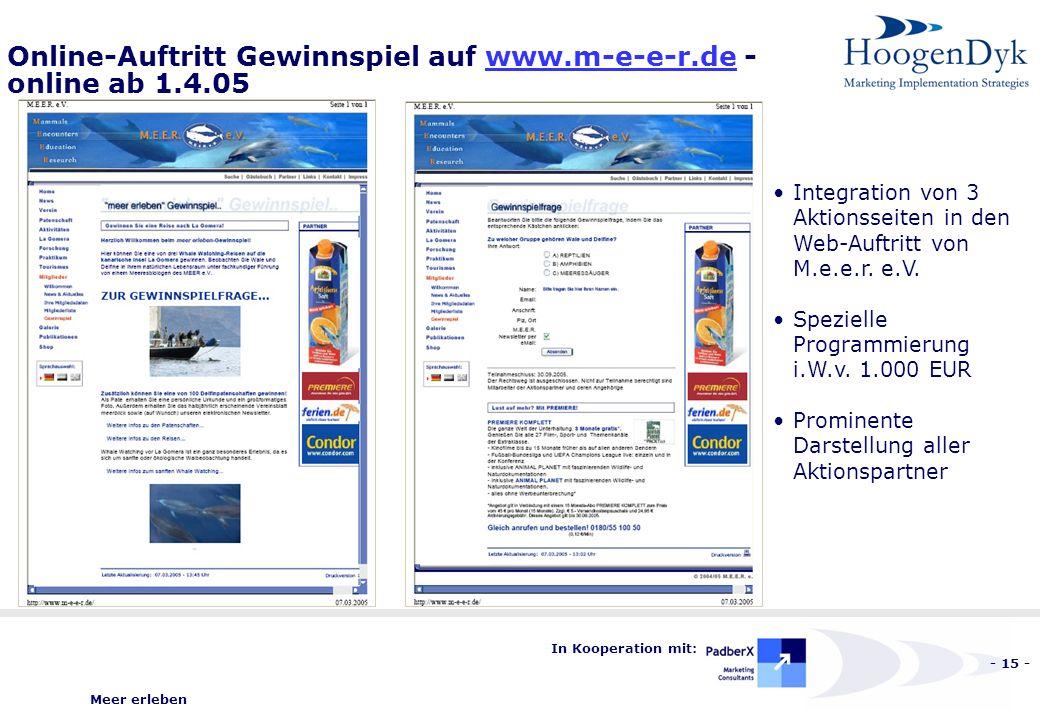 Meer erleben - 15 - In Kooperation mit: Online-Auftritt Gewinnspiel auf www.m-e-e-r.de - online ab 1.4.05www.m-e-e-r.de Integration von 3 Aktionsseiten in den Web-Auftritt von M.e.e.r.