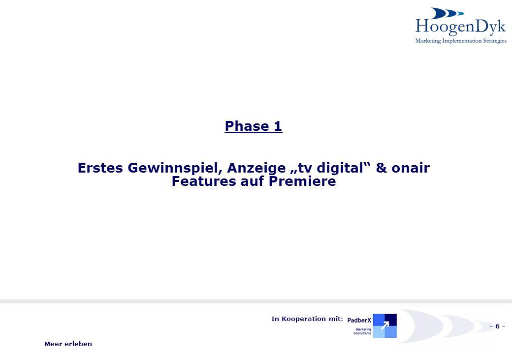 Meer erleben - 6 - In Kooperation mit: Phase 1 Erstes Gewinnspiel, Anzeige tv digital & onair Features auf Premiere