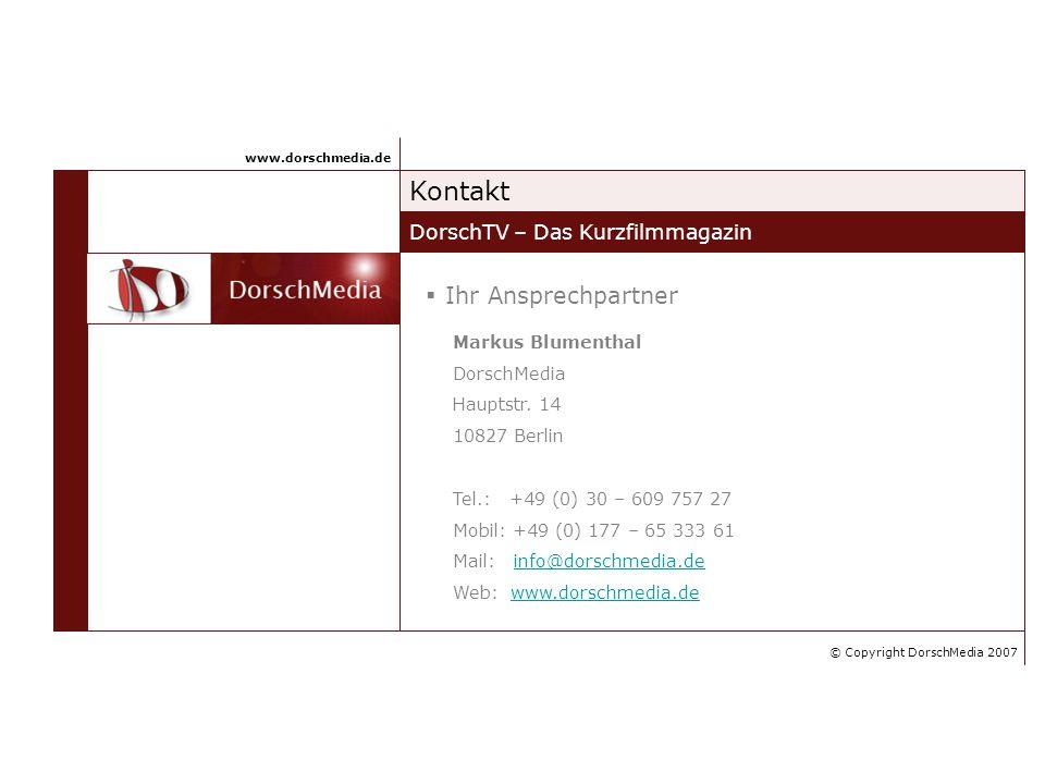 Kontakt DorschTV – Das Kurzfilmmagazin www.dorschmedia.de Markus Blumenthal DorschMedia Hauptstr. 14 10827 Berlin Tel.: +49 (0) 30 – 609 757 27 Mobil: