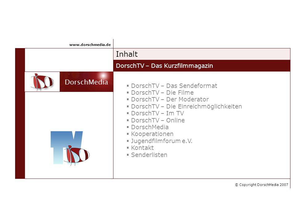 Inhalt DorschTV – Das Kurzfilmmagazin DorschTV – Das Sendeformat DorschTV – Die Filme DorschTV – Der Moderator DorschTV – Die Einreichmöglichkeiten Do