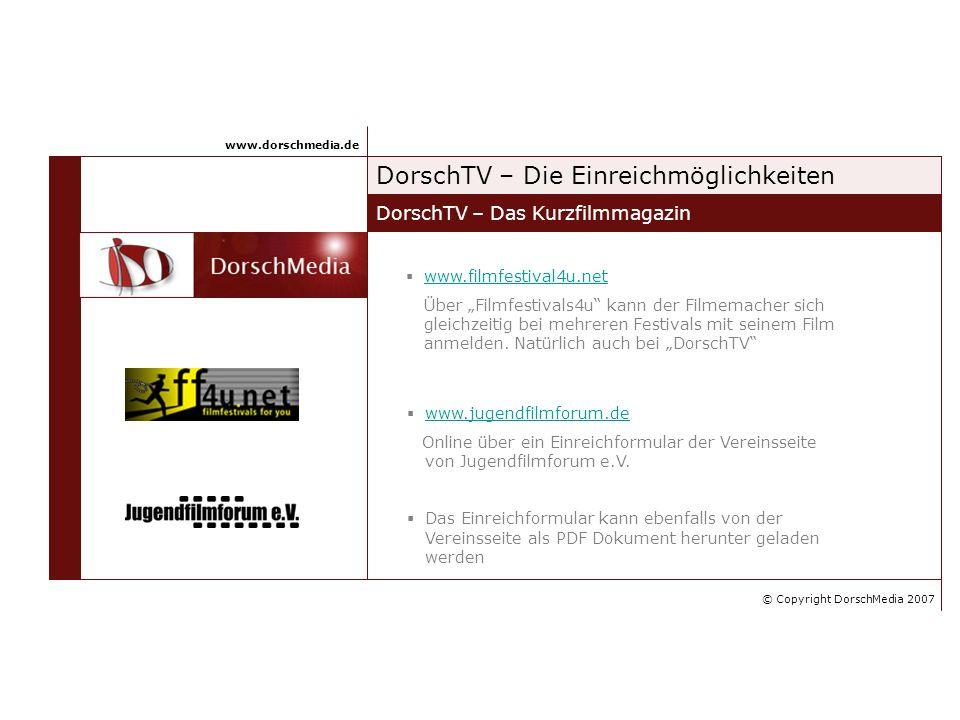 DorschTV – Die Einreichmöglichkeiten DorschTV – Das Kurzfilmmagazin www.dorschmedia.de www.filmfestival4u.net Über Filmfestivals4u kann der Filmemache