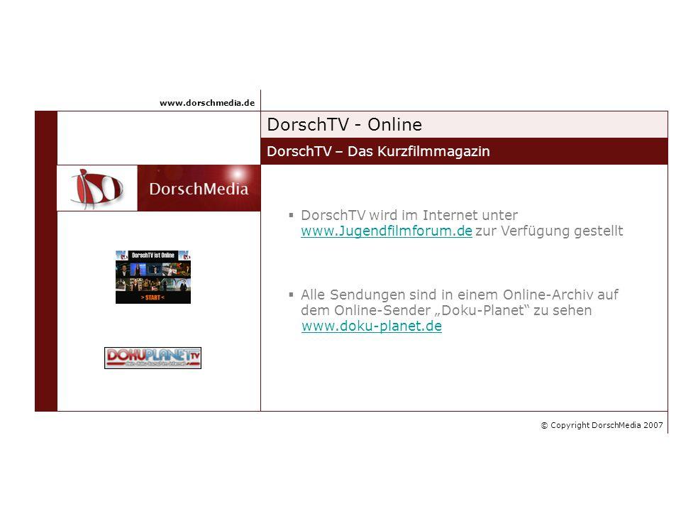 DorschMedia DorschTV – Das Kurzfilmmagazin www.dorschmedia.de Markus Blumenthal Geschäftsführer DorschMedia DorschMedia bietet Lösungen im Bereich Mediengestaltung von der Planung über die Produktion bis hin zur Präsentation im Internet, im Fernsehen oder auf DVD.