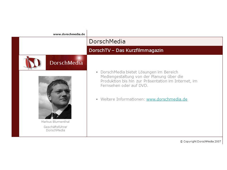 DorschMedia DorschTV – Das Kurzfilmmagazin www.dorschmedia.de Markus Blumenthal Geschäftsführer DorschMedia DorschMedia bietet Lösungen im Bereich Med