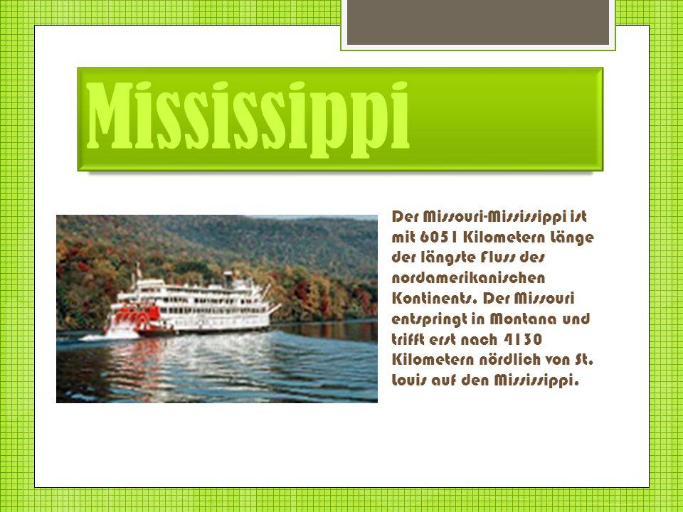 Mississippi Der Missouri-Mississippi ist mit 6051 Kilometern Länge der längste Fluss des nordamerikanischen Kontinents. Der Missouri entspringt in Mon