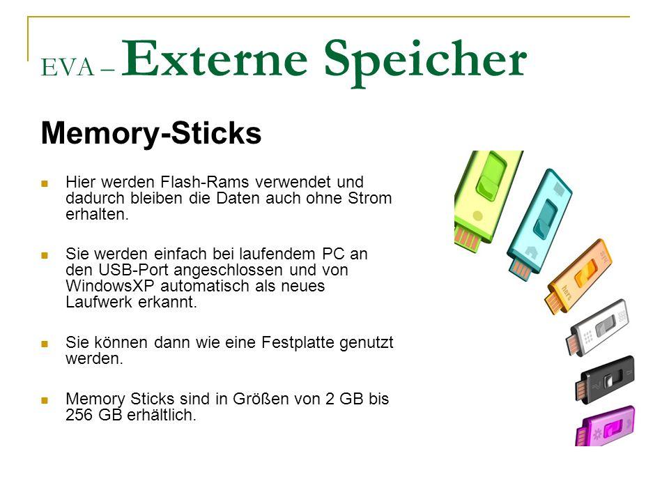 EVA – Externe Speicher Memory-Sticks Hier werden Flash-Rams verwendet und dadurch bleiben die Daten auch ohne Strom erhalten.
