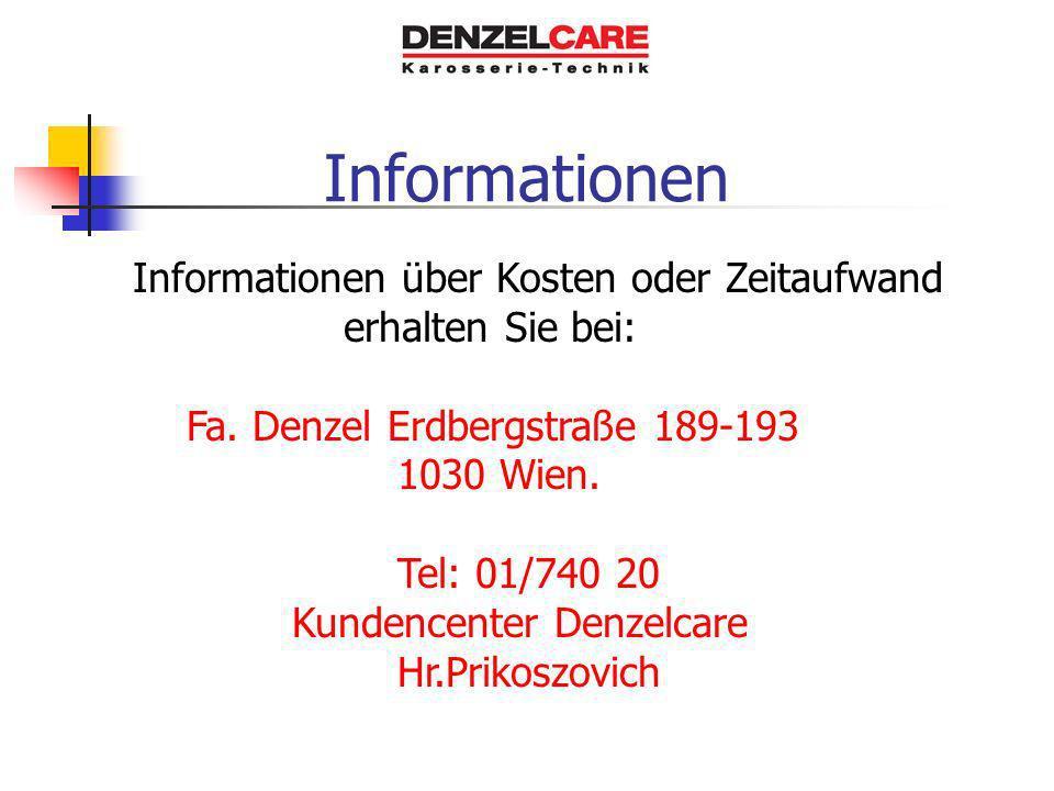Informationen Informationen über Kosten oder Zeitaufwand erhalten Sie bei: Fa. Denzel Erdbergstraße 189-193 1030 Wien. Tel: 01/740 20 Kundencenter Den