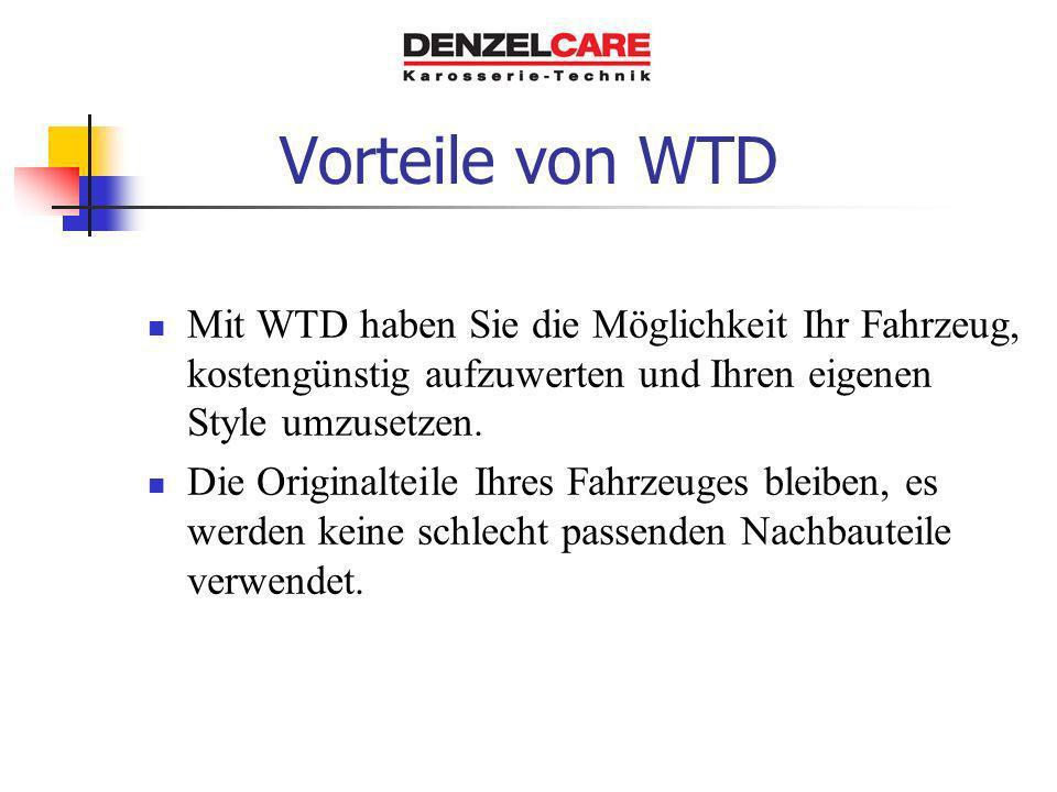 Vorteile von WTD Mit WTD haben Sie die Möglichkeit Ihr Fahrzeug, kostengünstig aufzuwerten und Ihren eigenen Style umzusetzen. Die Originalteile Ihres