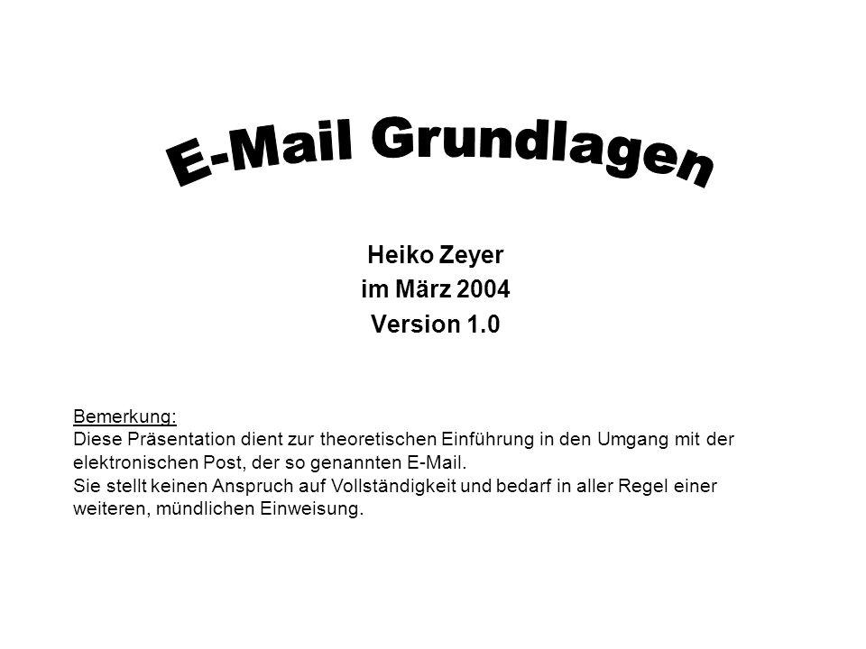 Heiko Zeyer im März 2004 Version 1.0 Bemerkung: Diese Präsentation dient zur theoretischen Einführung in den Umgang mit der elektronischen Post, der s