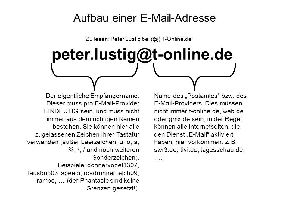 Aufbau einer E-Mail-Adresse peter.lustig@t-online.de Zu lesen: Peter Lustig bei (@) T-Online.de Name des Postamtes bzw. des E-Mail-Providers. Dies müs