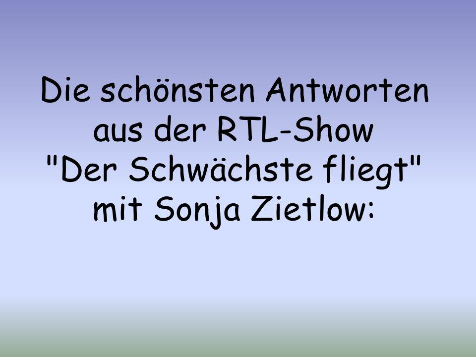 Die schönsten Antworten aus der RTL-Show Der Schwächste fliegt mit Sonja Zietlow: