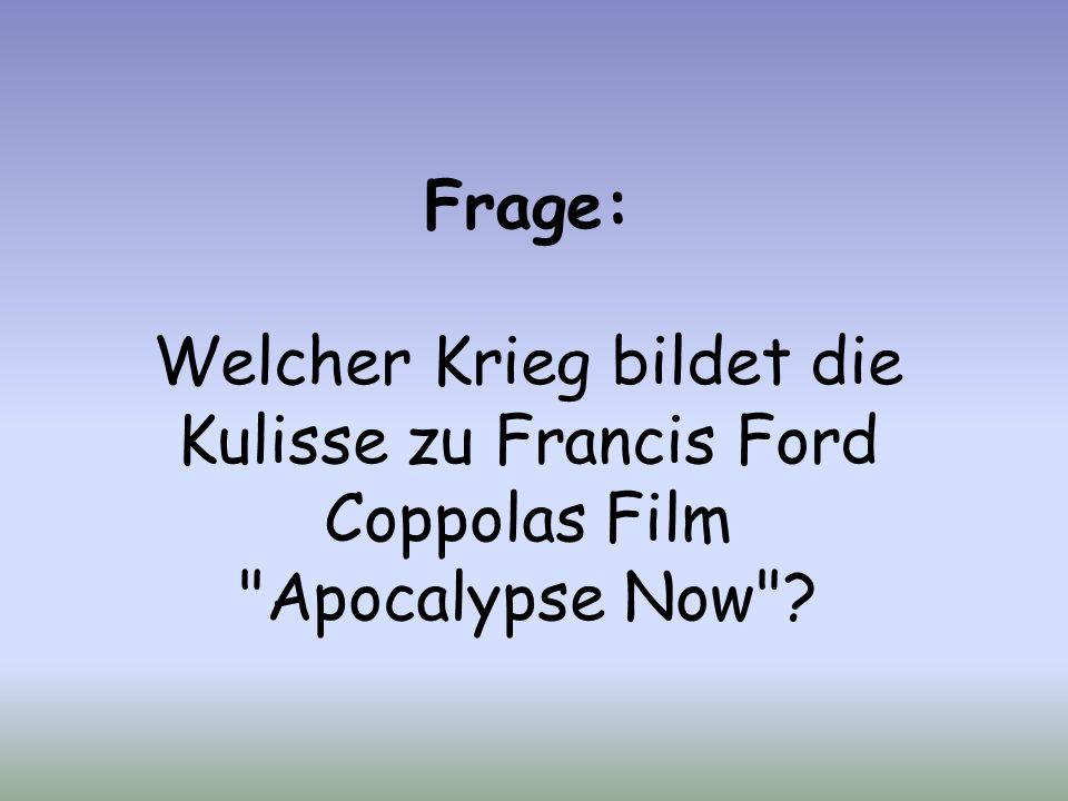 Frage: Welcher Krieg bildet die Kulisse zu Francis Ford Coppolas Film Apocalypse Now