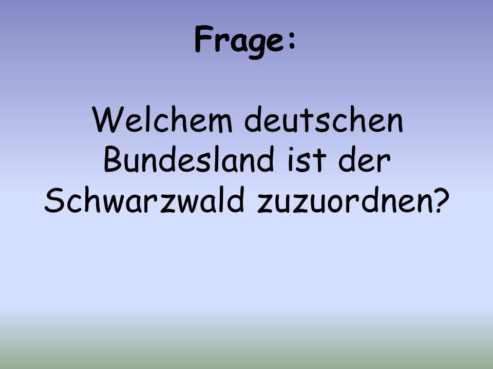 Frage: Welchem deutschen Bundesland ist der Schwarzwald zuzuordnen