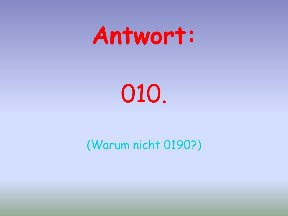 Antwort: 010. (Warum nicht 0190 )