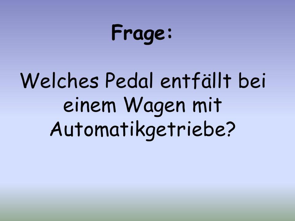 Frage: Welches Pedal entfällt bei einem Wagen mit Automatikgetriebe