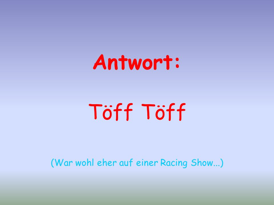Antwort: Töff (War wohl eher auf einer Racing Show...)