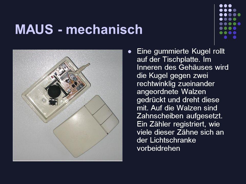 MAUS - mechanisch Eine gummierte Kugel rollt auf der Tischplatte. Im Inneren des Gehäuses wird die Kugel gegen zwei rechtwinklig zueinander angeordnet