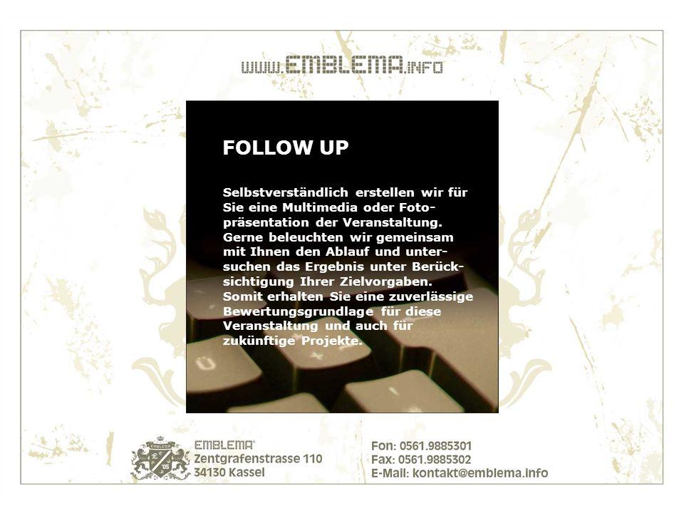 FOLLOW UP Selbstverständlich erstellen wir für Sie eine Multimedia oder Foto- präsentation der Veranstaltung.
