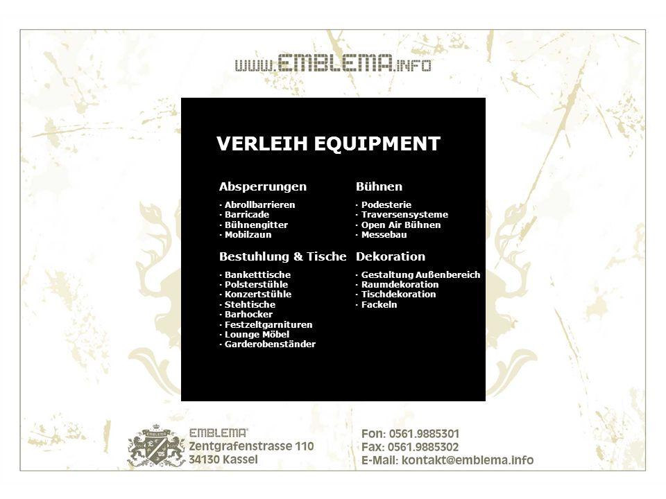 VERLEIH EQUIPMENT Absperrungen Bühnen · Abrollbarrieren · Podesterie · Barricade · Traversensysteme · Bühnengitter · Open Air Bühnen · Mobilzaun · Messebau Bestuhlung & Tische Dekoration · Banketttische · Gestaltung Außenbereich · Polsterstühle · Raumdekoration · Konzertstühle · Tischdekoration · Stehtische · Fackeln · Barhocker · Festzeltgarnituren · Lounge Möbel · Garderobenständer