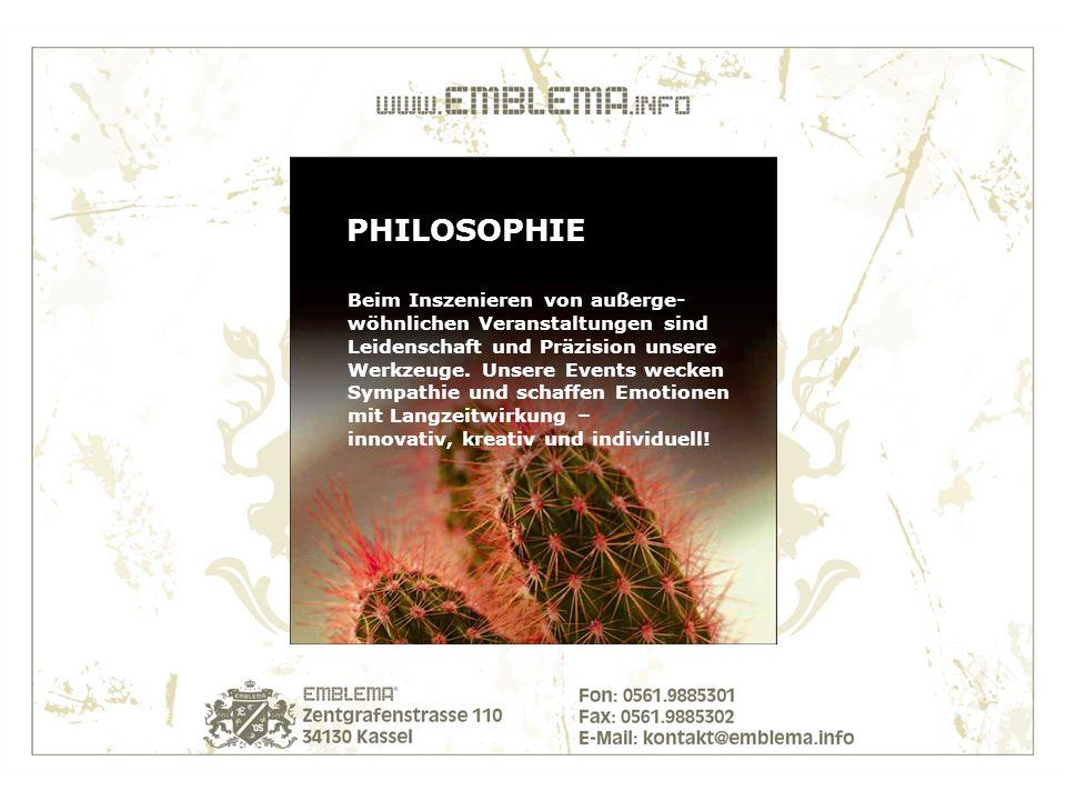 PHILOSOPHIE Beim Inszenieren von außerge- wöhnlichen Veranstaltungen sind Leidenschaft und Präzision unsere Werkzeuge.
