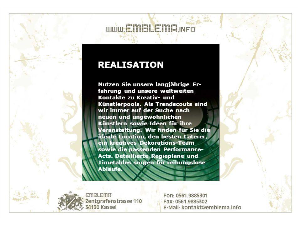 REALISATION Nutzen Sie unsere langjährige Er- fahrung und unsere weltweiten Kontakte zu Kreativ- und Künstlerpools.