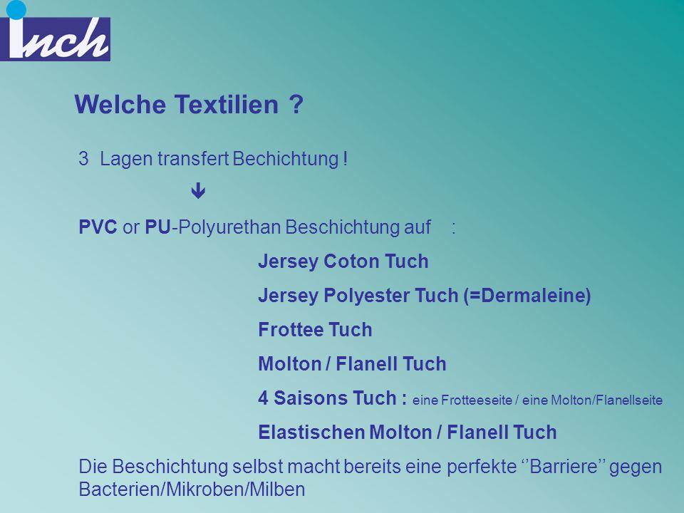 Welche Textilien ? 3 Lagen transfert Bechichtung ! PVC or PU-Polyurethan Beschichtung auf : Jersey Coton Tuch Jersey Polyester Tuch (=Dermaleine) Frot