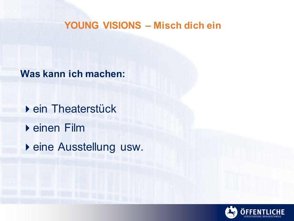 YOUNG VISIONS – Misch dich ein ein Theaterstück einen Film eine Ausstellung usw. Was kann ich machen: