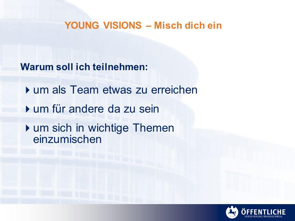 YOUNG VISIONS – Misch dich ein um als Team etwas zu erreichen um für andere da zu sein um sich in wichtige Themen einzumischen Warum soll ich teilnehm