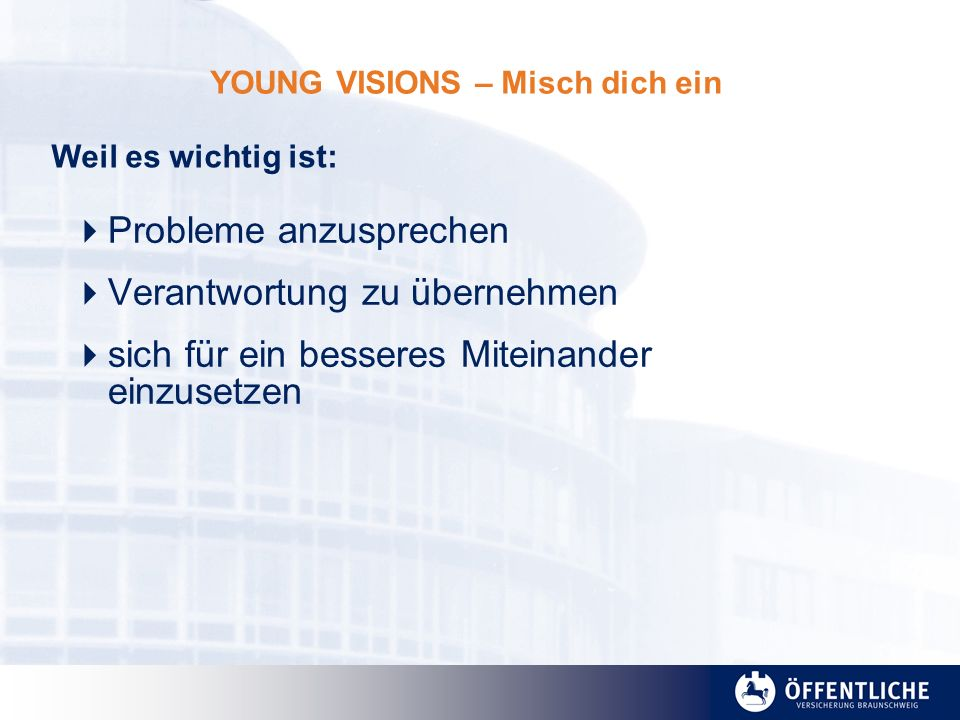 YOUNG VISIONS – Misch dich ein Probleme anzusprechen Verantwortung zu übernehmen sich für ein besseres Miteinander einzusetzen Weil es wichtig ist: