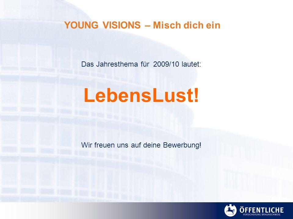 YOUNG VISIONS – Misch dich ein Das Jahresthema für 2009/10 lautet: LebensLust! Wir freuen uns auf deine Bewerbung!