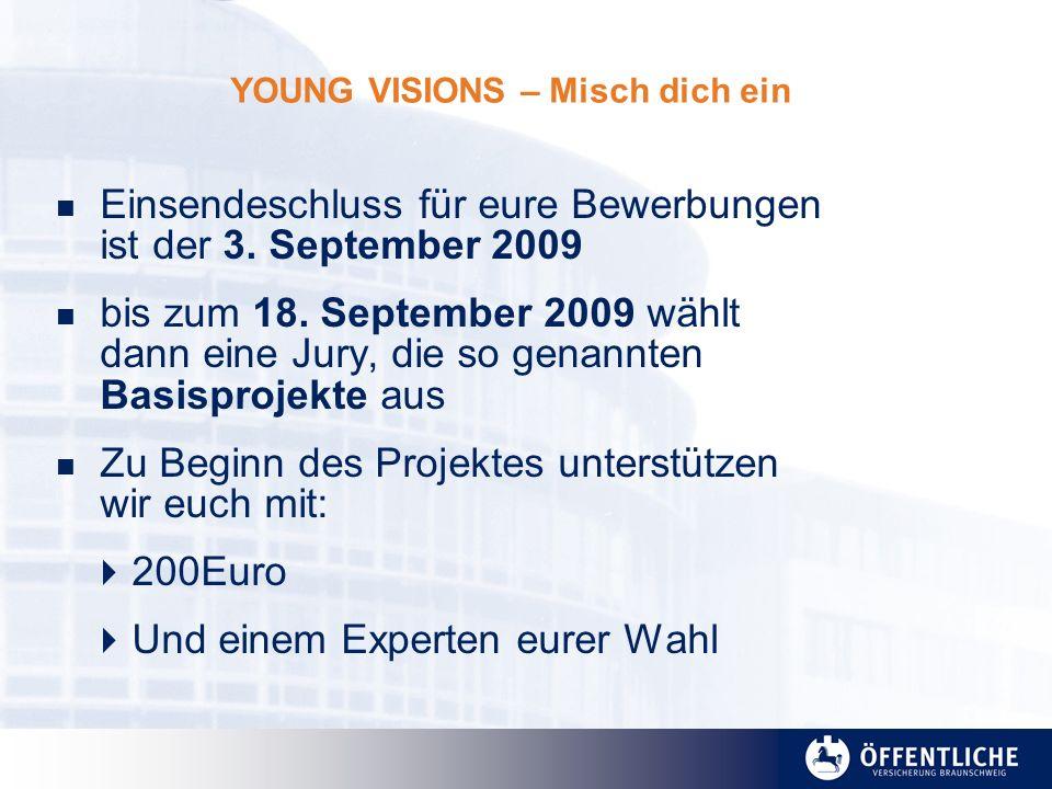 YOUNG VISIONS – Misch dich ein Einsendeschluss für eure Bewerbungen ist der 3. September 2009 bis zum 18. September 2009 wählt dann eine Jury, die so