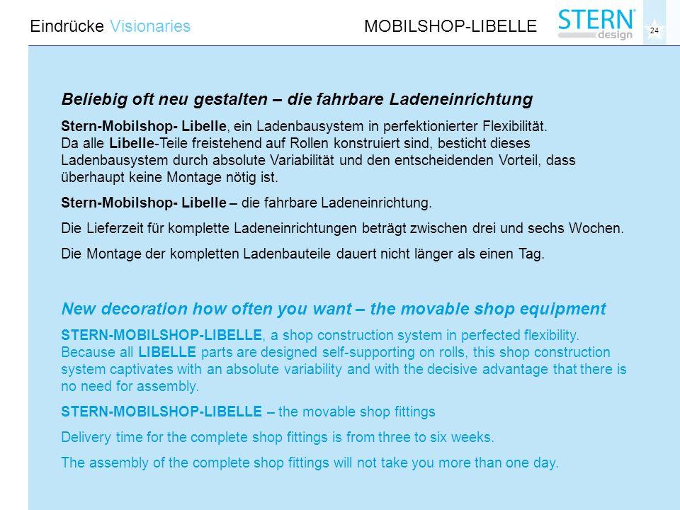 24 Eindrücke VisionariesMOBILSHOP-LIBELLE Beliebig oft neu gestalten – die fahrbare Ladeneinrichtung Stern-Mobilshop- Libelle, ein Ladenbausystem in perfektionierter Flexibilität.