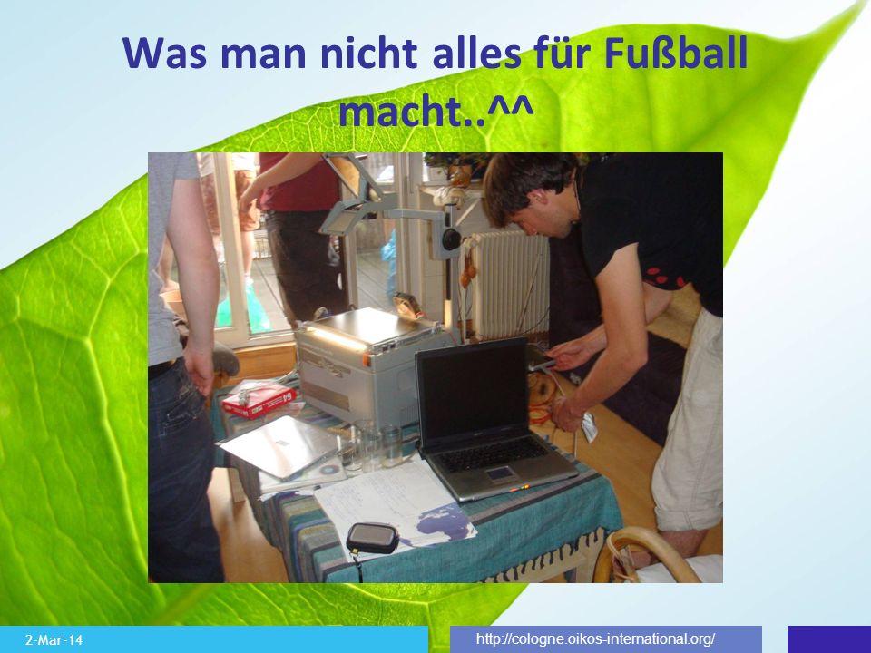 2-Mar-14 http://cologne.oikos-international.org/ Was man nicht alles für Fußball macht..^^