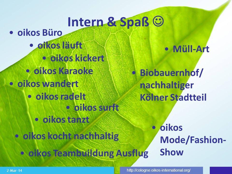 2-Mar-14 http://cologne.oikos-international.org/ Intern & Spaß Müll-Art oikos tanzt oikos surft oikos radelt oikos wandert oikos Mode/Fashion- Show oi