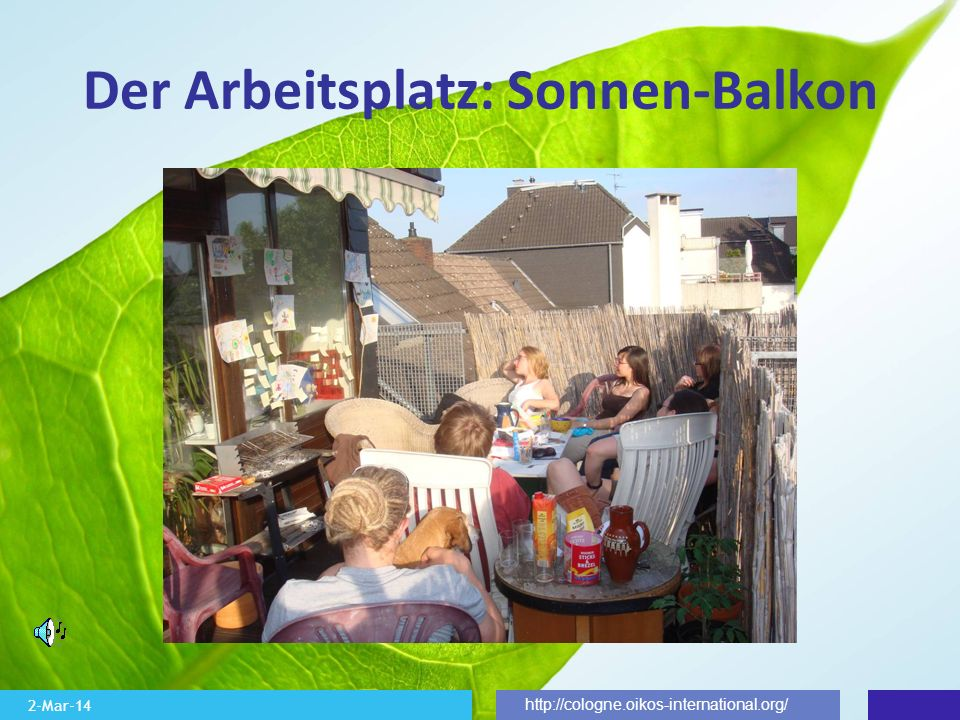 2-Mar-14 http://cologne.oikos-international.org/ Der Arbeitsplatz: Sonnen-Balkon