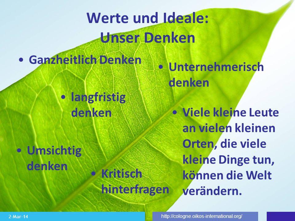 2-Mar-14 http://cologne.oikos-international.org/ Werte und Ideale: Unser Denken Ganzheitlich Denken Unternehmerisch denken Umsichtig denken langfristi