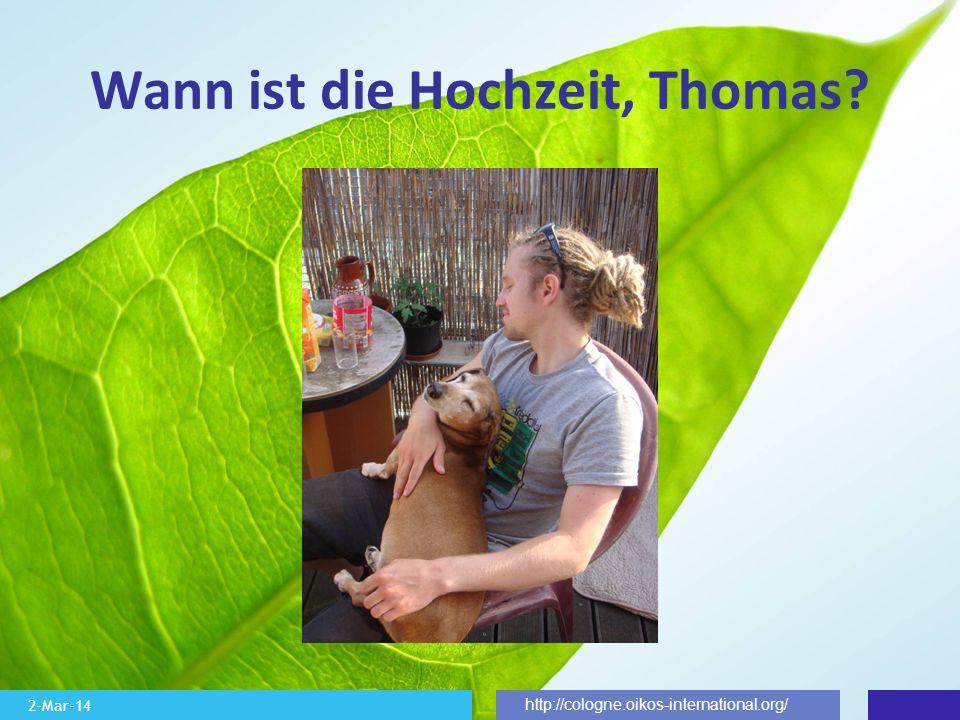 2-Mar-14 http://cologne.oikos-international.org/ Wann ist die Hochzeit, Thomas?