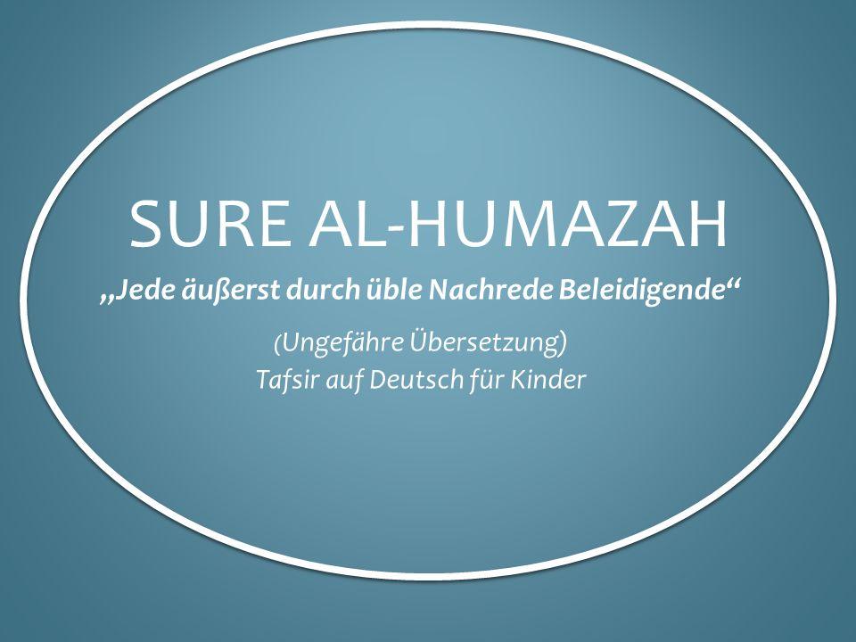 SURE AL-HUMAZAH Jede äußerst durch üble Nachrede Beleidigende ( Ungefähre Übersetzung) Tafsir auf Deutsch für Kinder